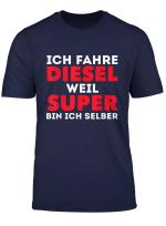 Lustig Auto Tuner Ich Fahre Diesel Weil Super Bin Ich Selber T Shirt