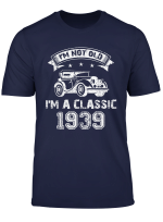 I M Not Old I M A Classic Born 1939 80Th Birthday T Shirt T Shirt