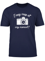 I May Snap At Any Moment Funny Photography T Shirts