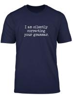 I Am Silently Correcting Your Grammar Grammar Police T Shirt