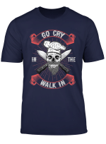 Funny Chef S Go Cry In The Walk In Gift Culinary Christmas T Shirt