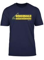 Kranplatze Mussen Verdichtet Sein Originale Nichtskonner T Shirt