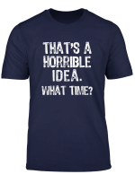 That S A Horrible Idea What Time T Shirt