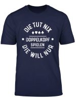 Doppelkopf Die Tut Nix Die Will Nur Doppelkopf Spielen Fun T Shirt