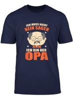 Ich Bin Der Opa Ich Muss Nicht Nein Sagen T Shirt