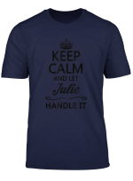Keep Calm And Let Julie Handle It Funny Name Gift T Shirt