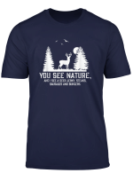 Hunting Shirts For Men You See Nature Funny Hunting Gifts T Shirt