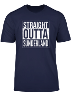Straight Outta Sunderland Uk England Hometown City T Shirt