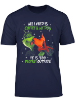 I Need Is Coffee And My Dog It Too Peopley Outside G Rinch T Shirt