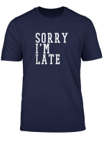 Sorry I M Late Witziges T Shirt Fur Alle Zuspatkommer