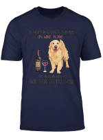 A Woman Cannot Survive On Wine Alone Golden Retriever T Shirt