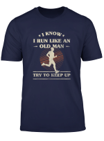 Mens Mens I Know I Run Like An Old Man Try To Keep Up T Shirt