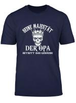 Seine Majestat Der Opa Betritt Das Gebaude T Shirt