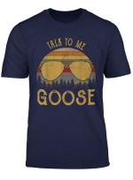 Talk To Me Goose T Shirt