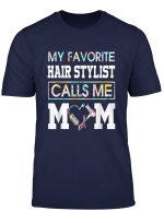 Mothers Day Gift My Favorite Hair Stylist Calls Me Mom Shirt