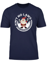 Aint No Laws When You Re Drinking With Claus Funny Christmas T Shirt