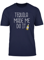Funny Drinking Drunk Gift Tequila Made Me Do It T Shirt