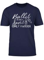 Ballerina Gift For Girls Ballet Is Like A Sport Only Harder T Shirt