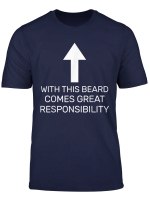 Great Beards Come With Responsibility Funny Fathers Day Gift T Shirt