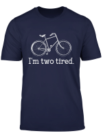 Funny I M Two Tired Bicycle Lover Pun T Shirt