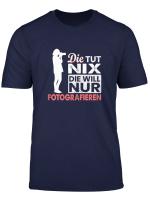 Fotografin Shirt Die Tut Nix Die Will Nur Fotografieren