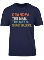 Grandpa The Man The Myth The Bad Influence Shirt