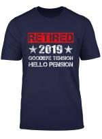 Retired 2019 T Shirt Goodbye Tension Hello Pension Gift Tee