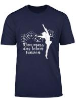 Lustiges Musik Tanz Spruch Man Muss Das Leben Tanzen T Shirt