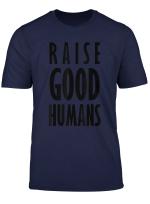 Raise Good Humans T Shirt