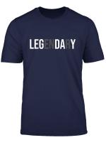 Leg Day Legendary T Shirt Beintraining Legday Training