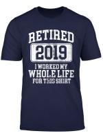 Retired 2019 Shirt Retirement Humor Gift