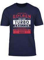 Meine Vier Kolben Und Der Turbo Knallen Dich Weg Du Hubraum T Shirt