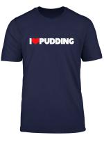 I Love Pudding T Shirt