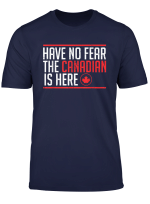 Have No Fear The Canadian Is Here Canada Pride T Shirt