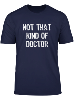 Not That Kind Of Doctor Funny Phd Doctorate T Shirt