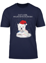 Just A Girl Who Loves Westie And Christmas Funny Xmas Gifts T Shirt