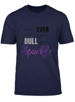 Don T Let Anyone Dull Your Sparkle Inspirational T Shirt