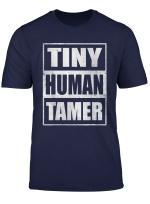 Tiny Human Tamer Shirts Teacher Appreciation Day Gift