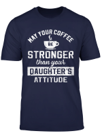 May Your Coffee Be Stronger Than Daughter S Attitude Tshirt T Shirt