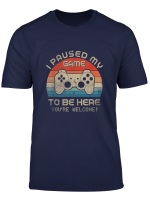 Vintage I Paused My Game To Be Here Funny Shirt For Gamers T Shirt