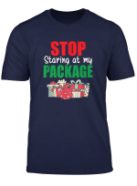 Stop Staring At My Package Christmas Adult Humor Costume T Shirt
