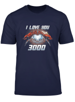 Love You 3000 T Shirt Dad I Will Three Thousand Tee Gift