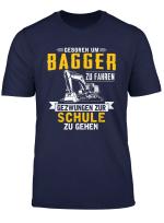 Geboren Um Bagger Zu Fahren Gezwungen Zur Schule Zu Gehen T Shirt