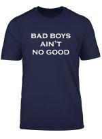Bad Boy Ain T No Good T Shirt