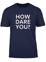 How Dare You Against Co2 Pollution Pro Planet Earth T Shirt