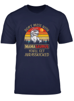 Womens Don T Mess With Mamasaurus You Ll Get Jurasskicked T Shirt