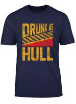 Drunk As Hull T Shirt