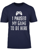 I Paused My Video Game To Be Here Vintage Gamer Fun Gift T Shirt