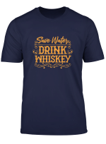 Save Water Drink Whiskey Awesome Whisky Lovers T Shirt
