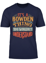 It S A Bowden Thing You Wouldn T Understand T Shirt